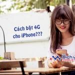 Cách bật 4G cho các dòng điện thoại Iphone hiện nay