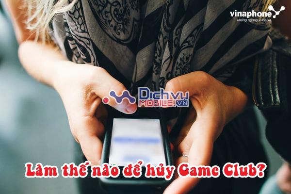 Hướng dẫn hủy dịch vụ Game Club Vinaphone