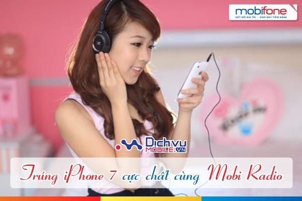 Tham gia Mobi Radio Mobifone trúng iPhone 7 cực chất
