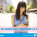 Tài khoản KM2 của sim Vinaphone là gì, tiền KM2 dùng để làm gì?
