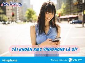 Thông tin giải đáp về tài khoản KM2 mạng Vinaphone