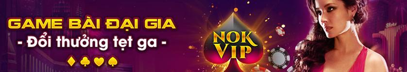 Nok Vip, game bài đổi thưởng dành cho đại gia