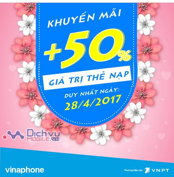 Vinaphone khuyến mãi 50% giá trị thẻ nạp ngày vàng 28/4/2017 trên toàn quốc