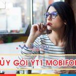 Cách hủy gói YT1 Mobifone, hủy gia hạn gói xem Youtube ngày của Mobifone