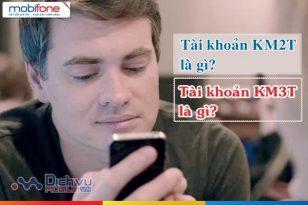 Tài khoản KM2T của Mobifone là gì, tài khoản KM3T Mobifone là gì?