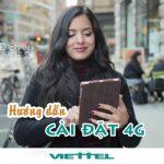 Hướng dẫn cài đặt 4G Viettel, cách cấu hình 4G LTE cho điện thoại