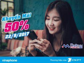 Vinaphone khuyến mãi 50% giá trị thẻ nạp ngày 22/9/2017