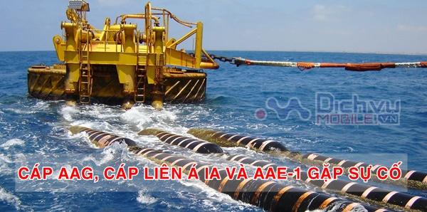 Viettel, Vinaphone thông báo: Cáp quang biển AAG, cáp Liên Á IA và AAE-1 bị sự cố