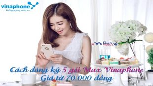 cach dang ky 5 goi max vinaphone gia tu 70.000 dong