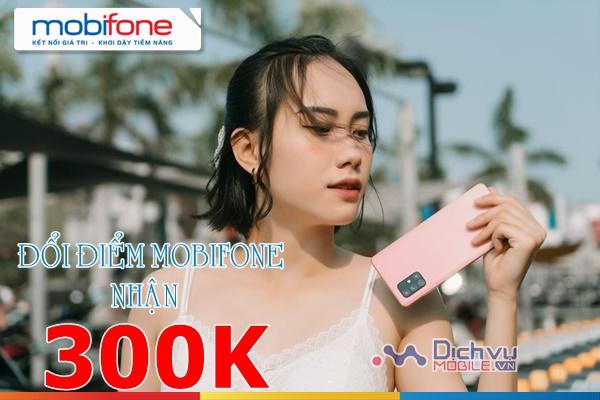 Hướng dẫn đổi điểm MobiFone rinh ngay 300k cực hot