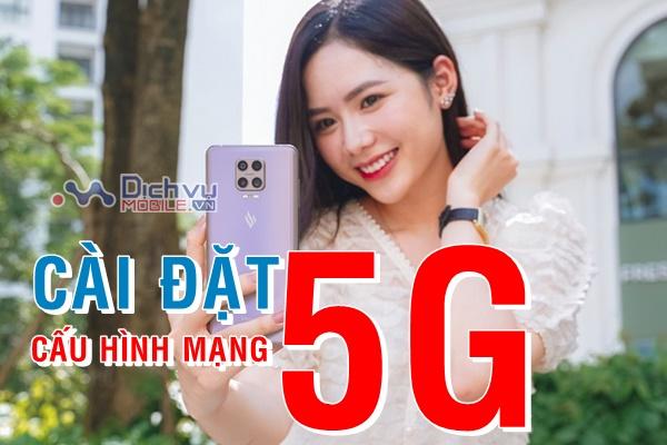 Hướng dẫn cách cài đặt cấu hình mạng 5G trên điện thoại