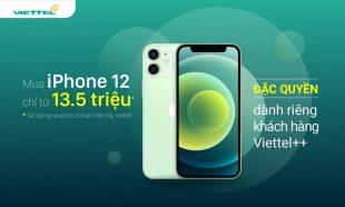 Viettel ưu đãi bán iPhone 12 giá chỉ từ 13,5 triệu đồng cho khách hàng Viettel++