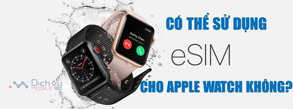 Co the su dung E-sim cho Apple Watch khong
