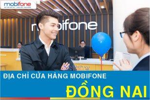 Địa chỉ cửa hàng giao dịch Mobifone tại Đồng Nai cập nhật mới nhất