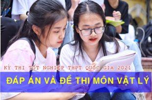 Đáp án và đề thi môn Vật Lý kỳ thi tốt nghiệp THPT Quốc gia 2021