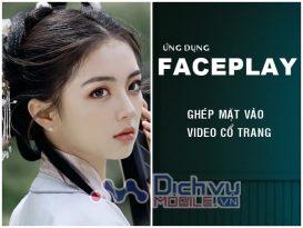 Ứng dụng FacePlay là gì? Cách sử dụng FacePlay ghép mặt vào video đang viral trên mạng